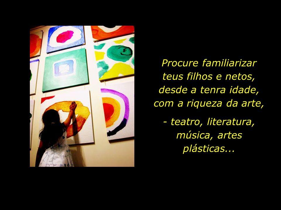 - teatro, literatura, música, artes plásticas...