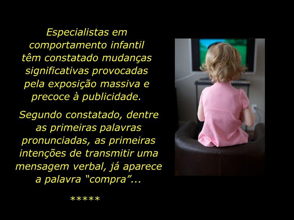 Especialistas em comportamento infantil têm constatado mudanças significativas provocadas pela exposição massiva e precoce à publicidade.