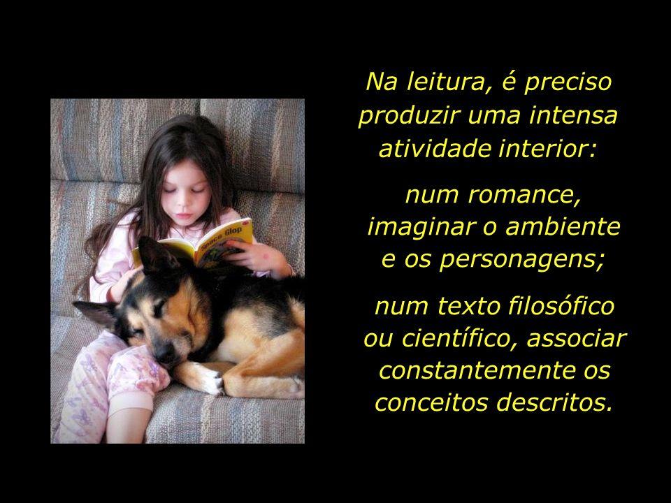 Na leitura, é preciso produzir uma intensa atividade interior: