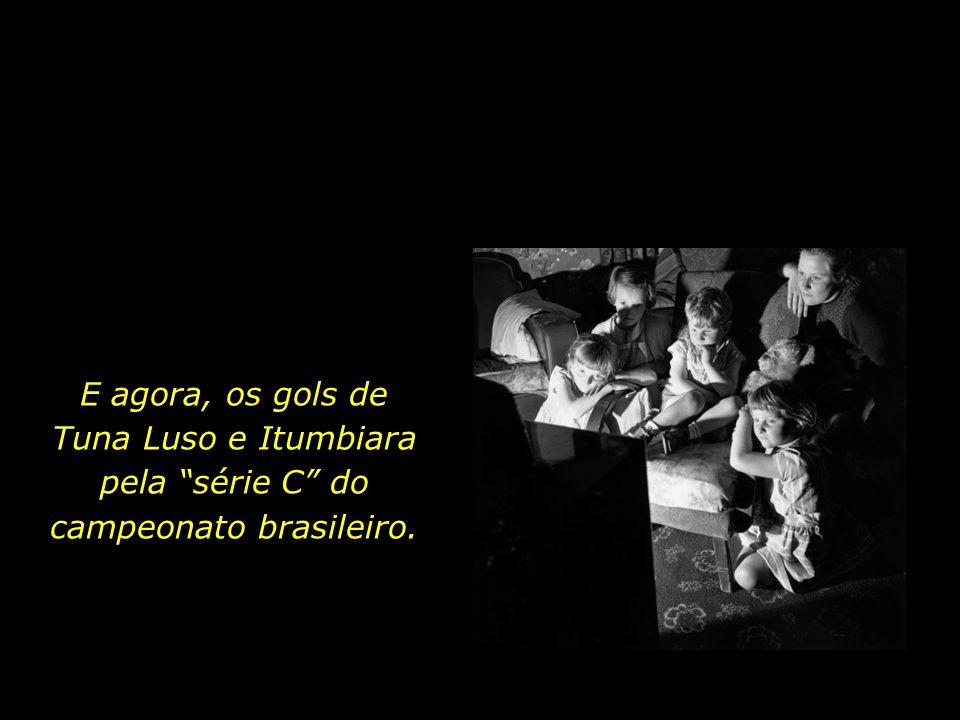E agora, os gols de Tuna Luso e Itumbiara pela série C do campeonato brasileiro.