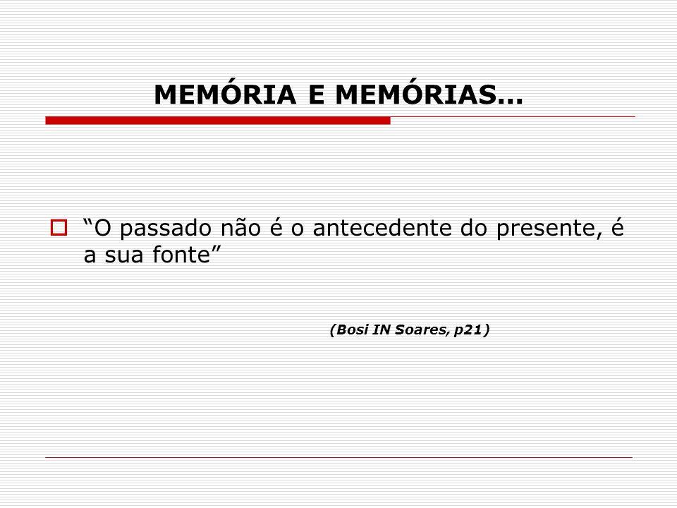 (Bosi IN Soares, p21) MEMÓRIA E MEMÓRIAS...