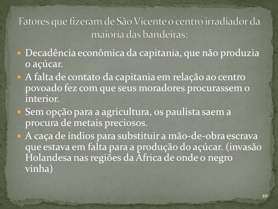 Fatores que fizeram de São Vicente o centro irradiador da maioria das bandeiras: