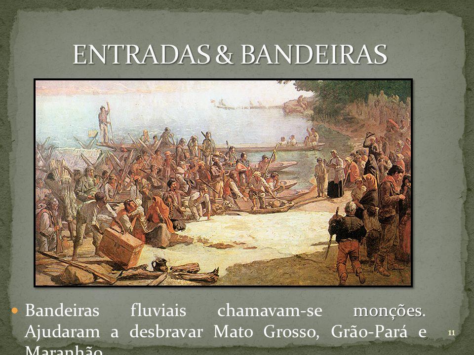 ENTRADAS & BANDEIRAS Bandeiras fluviais chamavam-se monções.