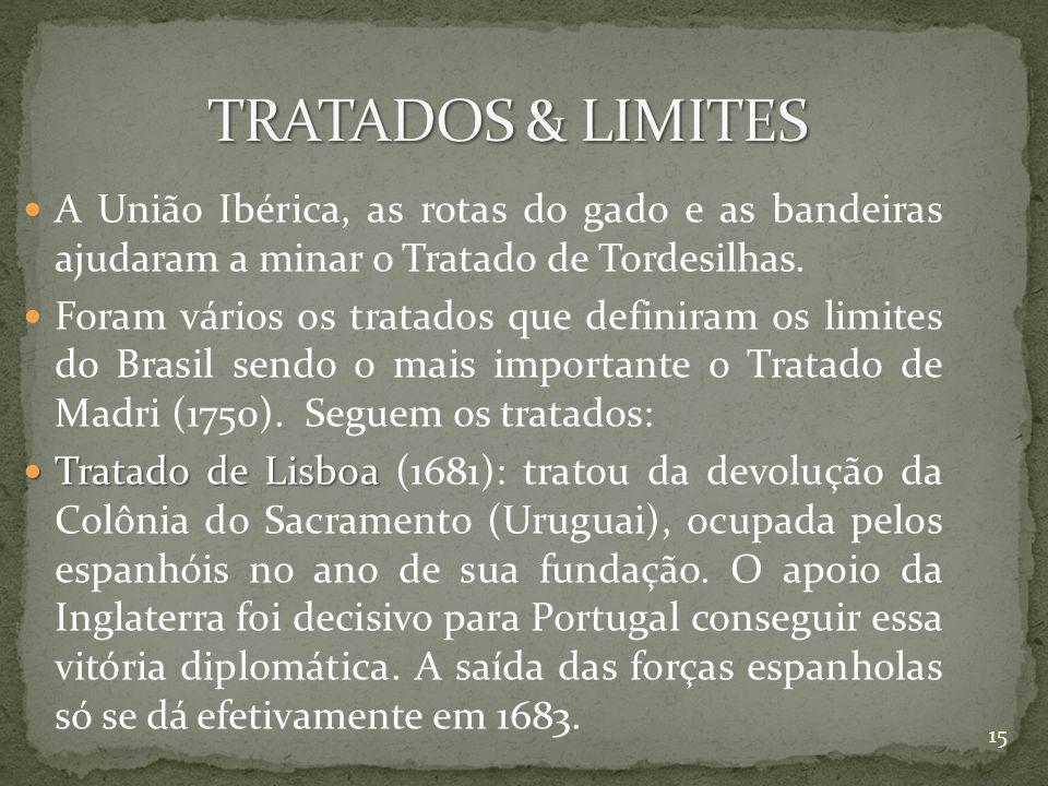 TRATADOS & LIMITES A União Ibérica, as rotas do gado e as bandeiras ajudaram a minar o Tratado de Tordesilhas.