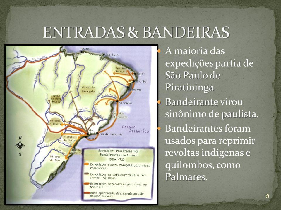 ENTRADAS & BANDEIRAS A maioria das expedições partia de São Paulo de Piratininga. Bandeirante virou sinônimo de paulista.