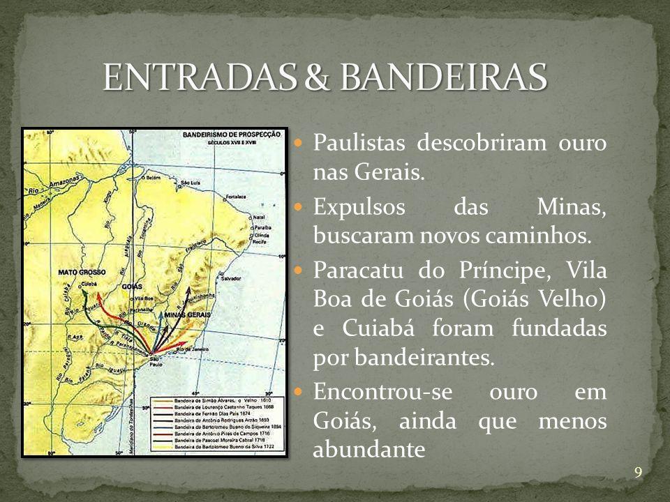 ENTRADAS & BANDEIRAS Paulistas descobriram ouro nas Gerais.