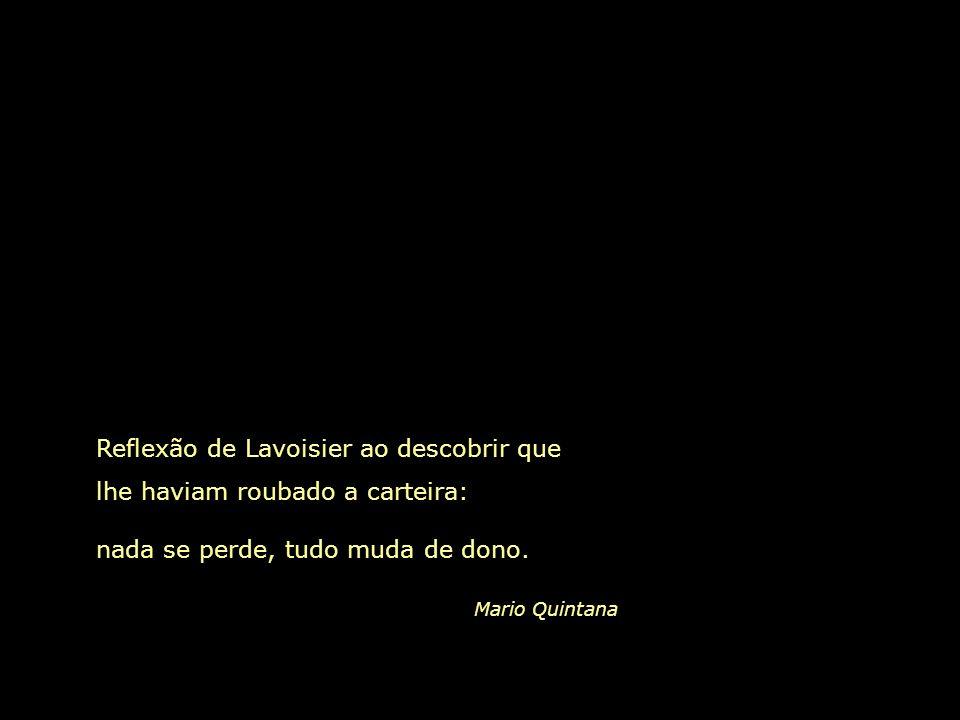 Reflexão de Lavoisier ao descobrir que lhe haviam roubado a carteira: