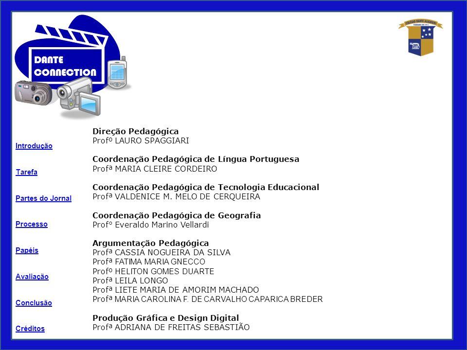 Direção Pedagógica Profº LAURO SPAGGIARI. Coordenação Pedagógica de Língua Portuguesa. Profª MARIA CLEIRE CORDEIRO.