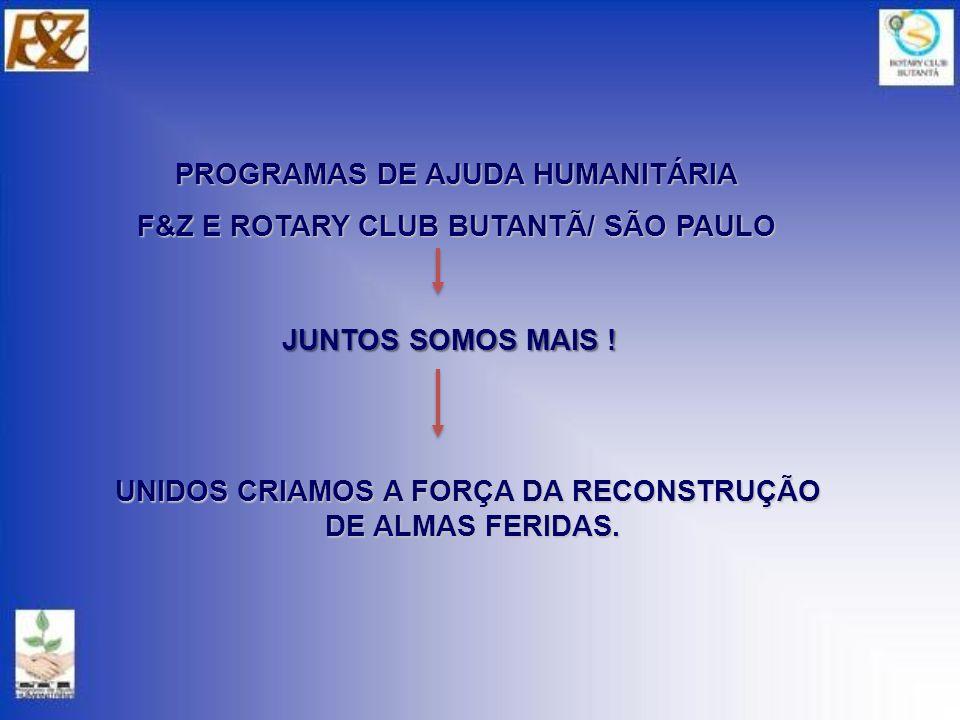 PROGRAMAS DE AJUDA HUMANITÁRIA F&Z E ROTARY CLUB BUTANTÃ/ SÃO PAULO