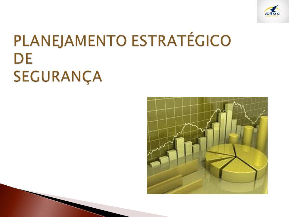 PLANEJAMENTO ESTRATÉGICO DE SEGURANÇA