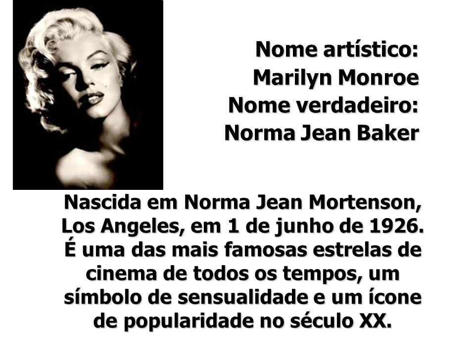 Nome artístico: Marilyn Monroe Nome verdadeiro: Norma Jean Baker