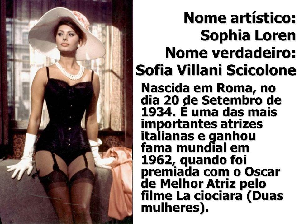 Nome artístico: Sophia Loren Nome verdadeiro: Sofia Villani Scicolone