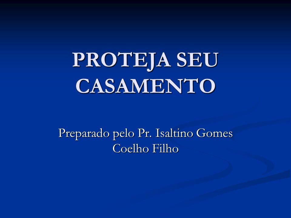 Preparado pelo Pr. Isaltino Gomes Coelho Filho