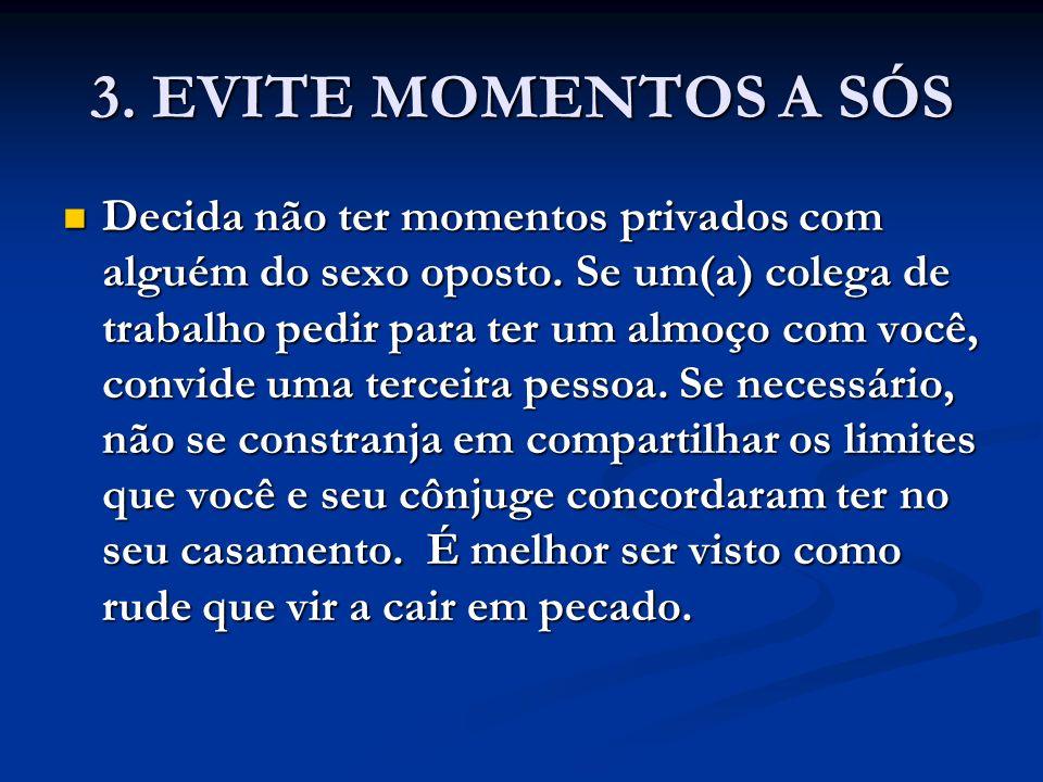 3. EVITE MOMENTOS A SÓS