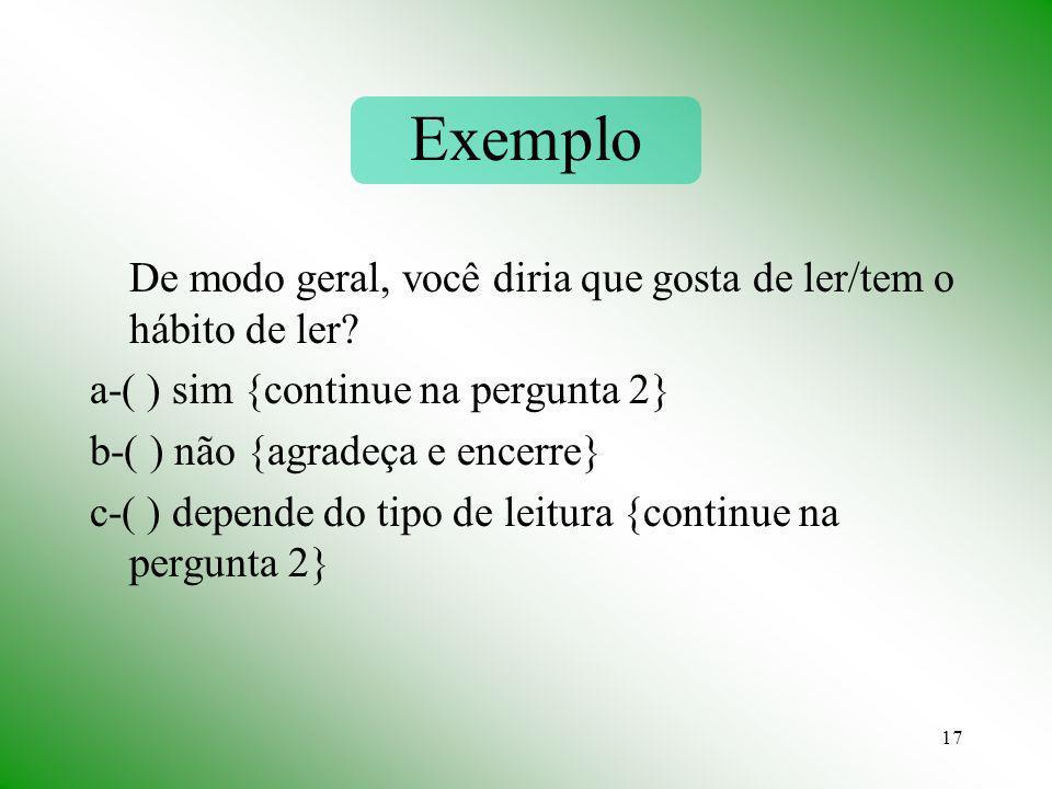 Exemplo De modo geral, você diria que gosta de ler/tem o hábito de ler a-( ) sim {continue na pergunta 2}