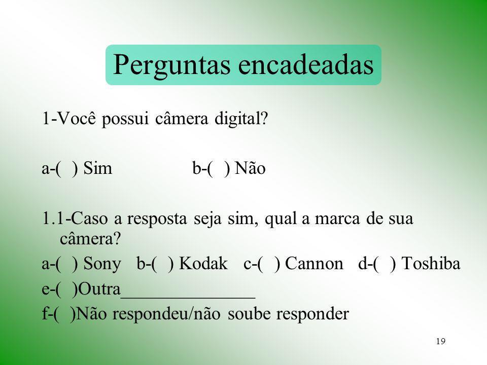 Perguntas encadeadas 1-Você possui câmera digital a-( ) Sim b-( ) Não