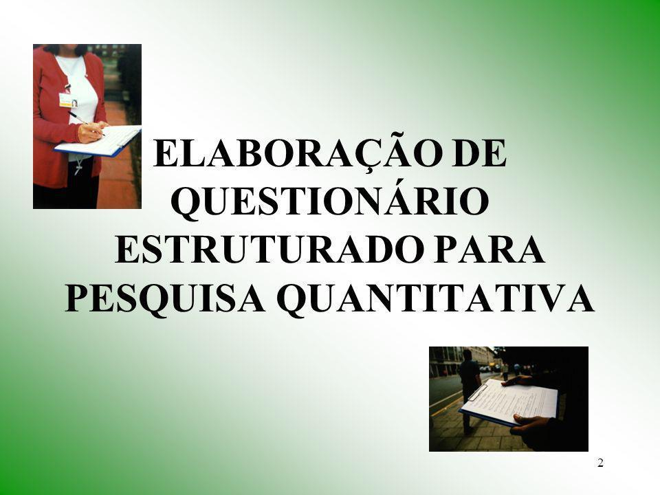 ELABORAÇÃO DE QUESTIONÁRIO ESTRUTURADO PARA PESQUISA QUANTITATIVA