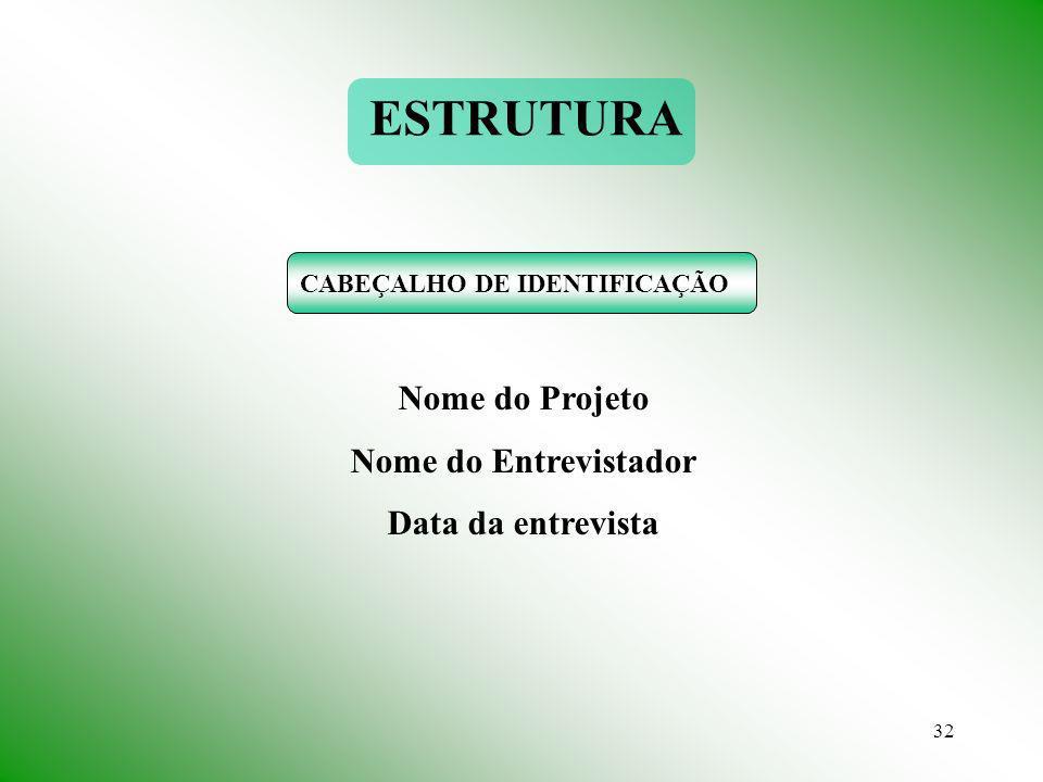 ESTRUTURA Nome do Projeto Nome do Entrevistador Data da entrevista
