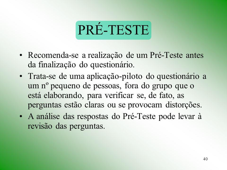 PRÉ-TESTE Recomenda-se a realização de um Pré-Teste antes da finalização do questionário.