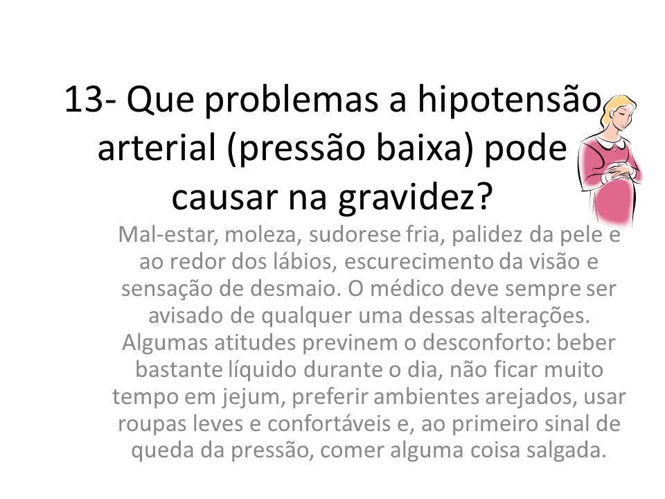 13- Que problemas a hipotensão arterial (pressão baixa) pode causar na gravidez