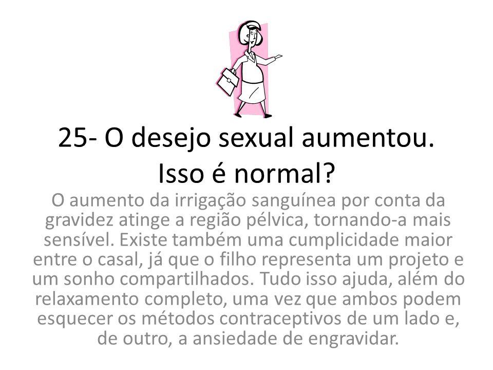 25- O desejo sexual aumentou. Isso é normal