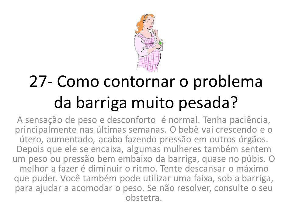 27- Como contornar o problema da barriga muito pesada