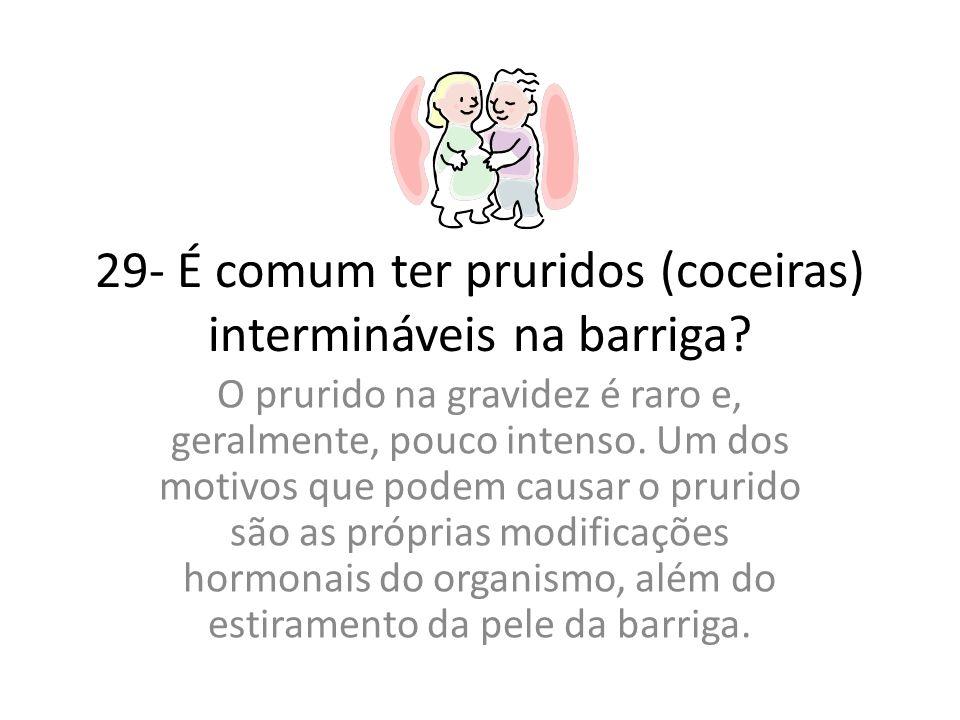29- É comum ter pruridos (coceiras) intermináveis na barriga