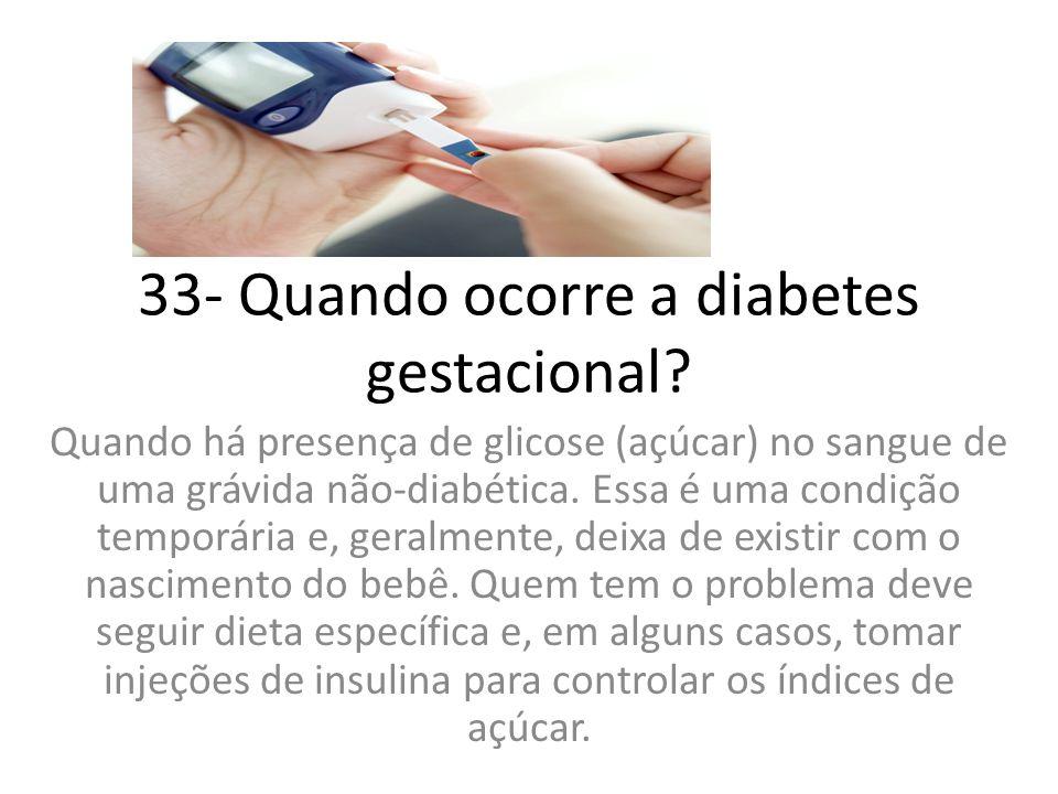 33- Quando ocorre a diabetes gestacional