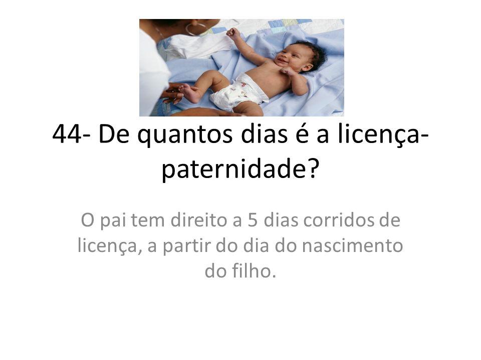 44- De quantos dias é a licença-paternidade