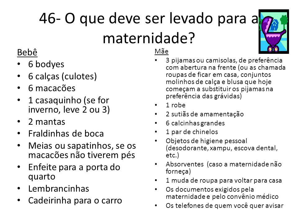 46- O que deve ser levado para a maternidade