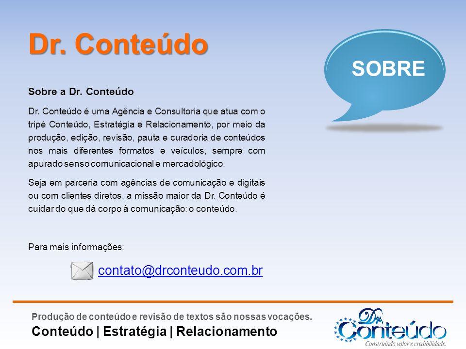 Dr. Conteúdo SOBRE contato@drconteudo.com.br Sobre a Dr. Conteúdo