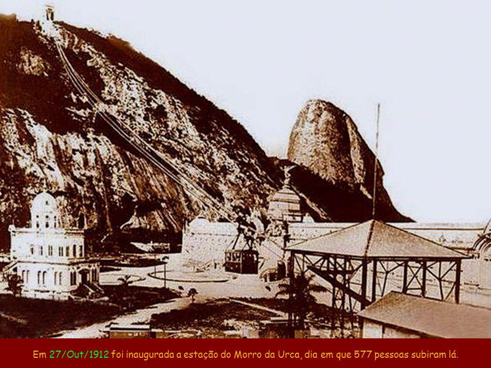 Em 27/Out/1912 foi inaugurada a estação do Morro da Urca, dia em que 577 pessoas subiram lá.