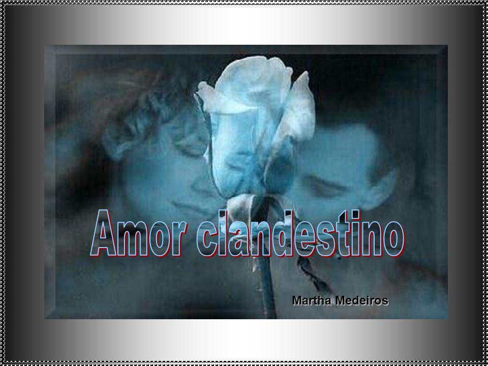 Amor clandestino Martha Medeiros