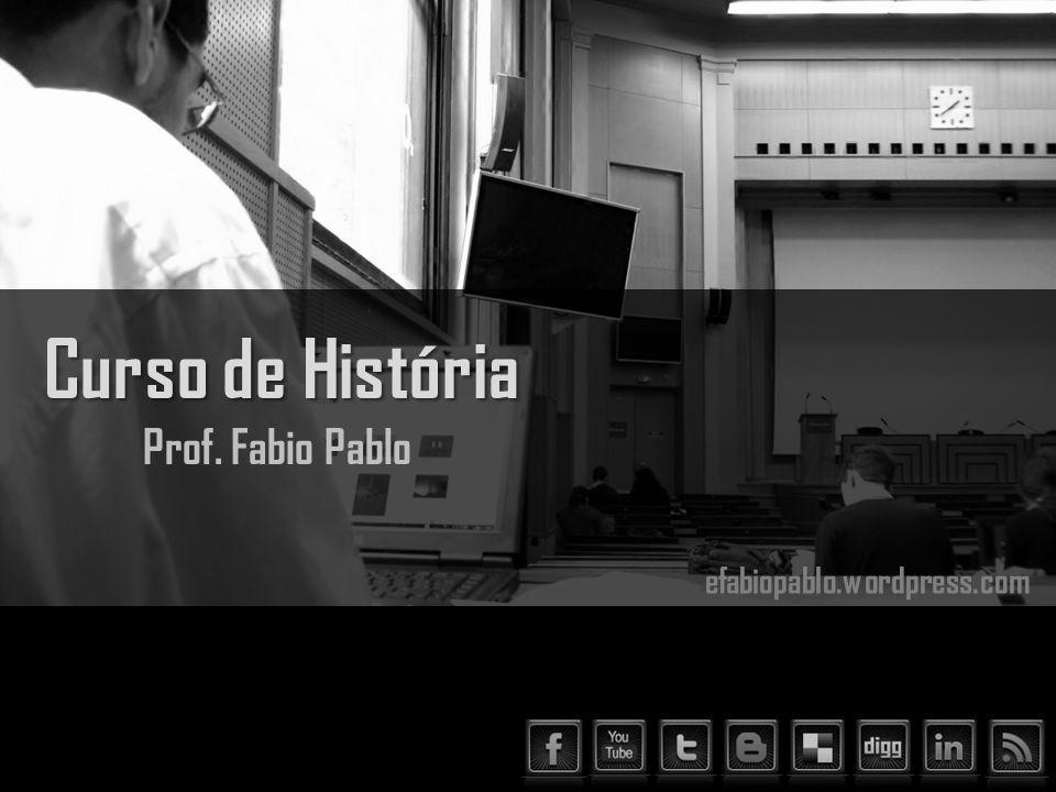 Curso de História Prof. Fabio Pablo efabiopablo.wordpress.com