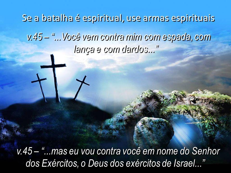 Se a batalha é espiritual, use armas espirituais