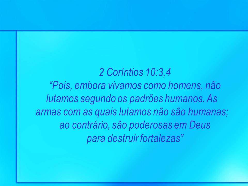 ao contrário, são poderosas em Deus para destruir fortalezas
