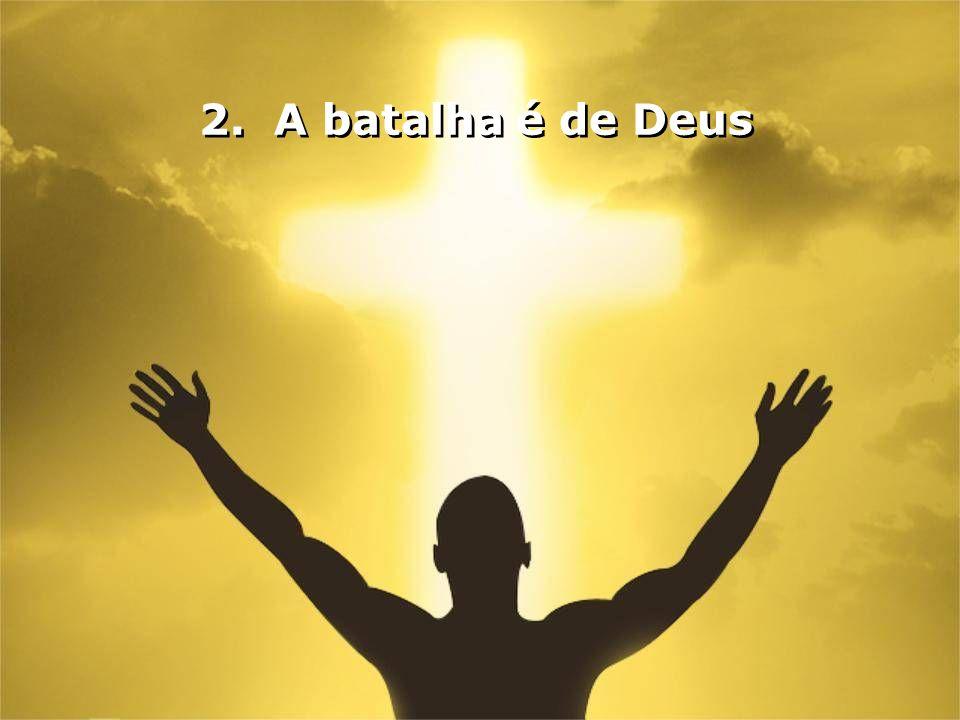 2. A batalha é de Deus