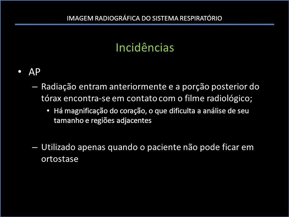 Incidências AP. Radiação entram anteriormente e a porção posterior do tórax encontra-se em contato com o filme radiológico;