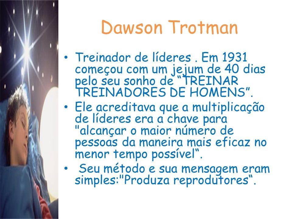 Dawson Trotman Treinador de líderes . Em 1931 começou com um jejum de 40 dias pelo seu sonho de TREINAR TREINADORES DE HOMENS .