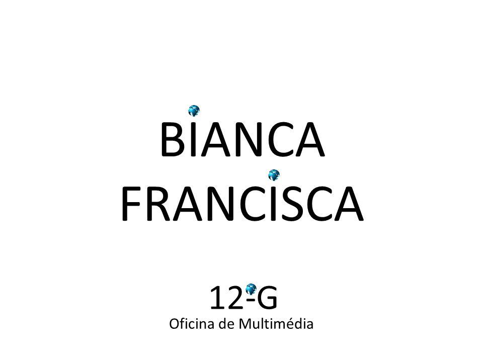 BIANCA FRANCISCA Oficina de Multimédia 12-G