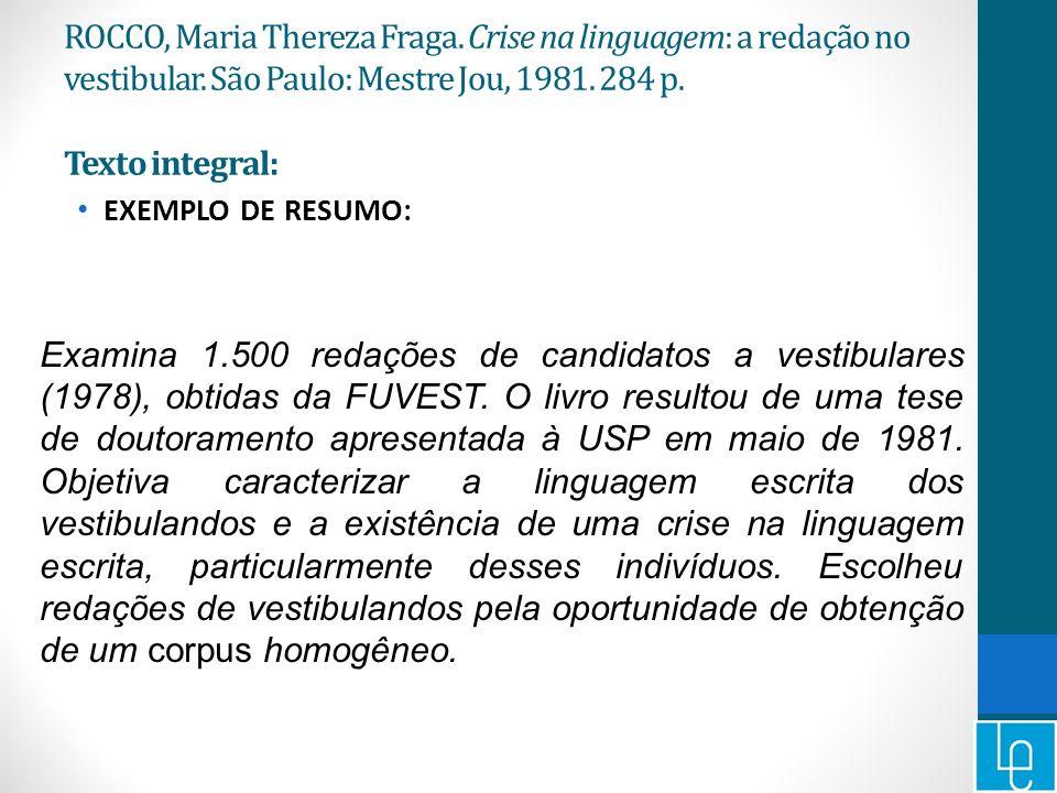 ROCCO, Maria Thereza Fraga. Crise na linguagem: a redação no vestibular. São Paulo: Mestre Jou, 1981. 284 p. Texto integral: