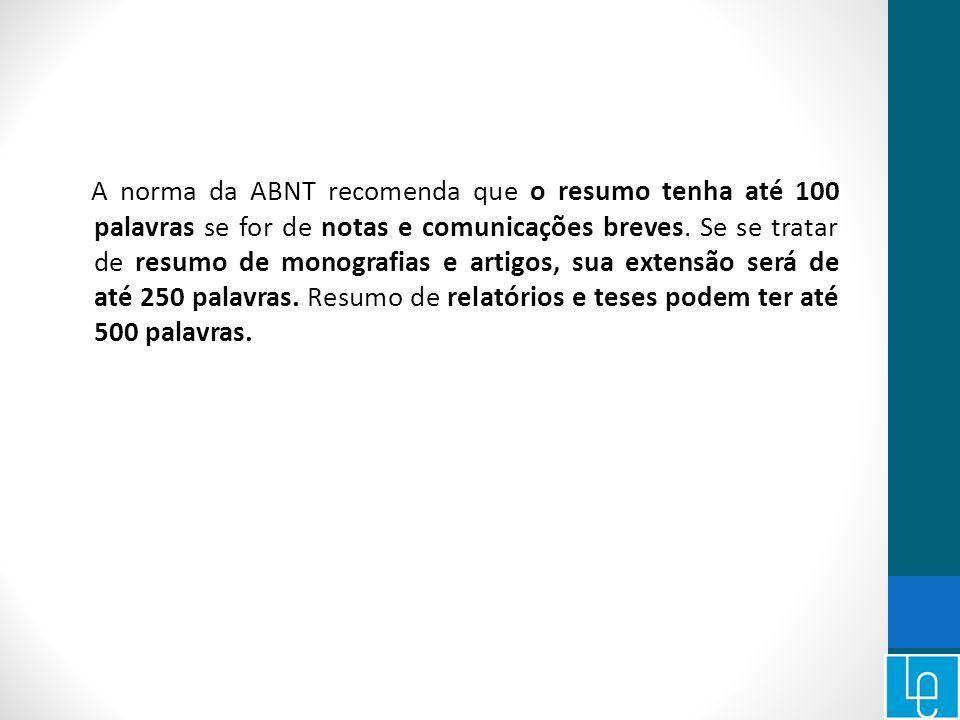 A norma da ABNT recomenda que o resumo tenha até 100 palavras se for de notas e comunicações breves.