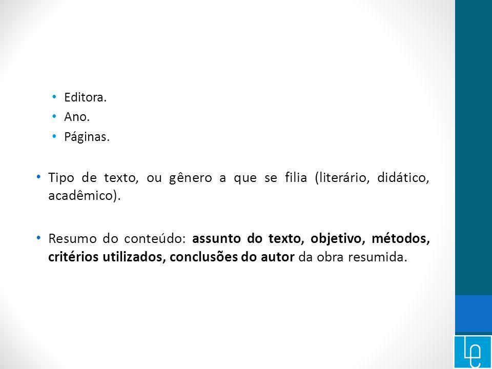 Editora. Ano. Páginas. Tipo de texto, ou gênero a que se filia (literário, didático, acadêmico).