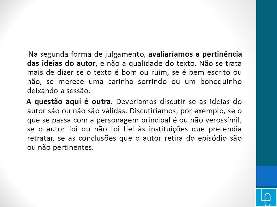 Na segunda forma de julgamento, avaliaríamos a pertinência das ideias do autor, e não a qualidade do texto.