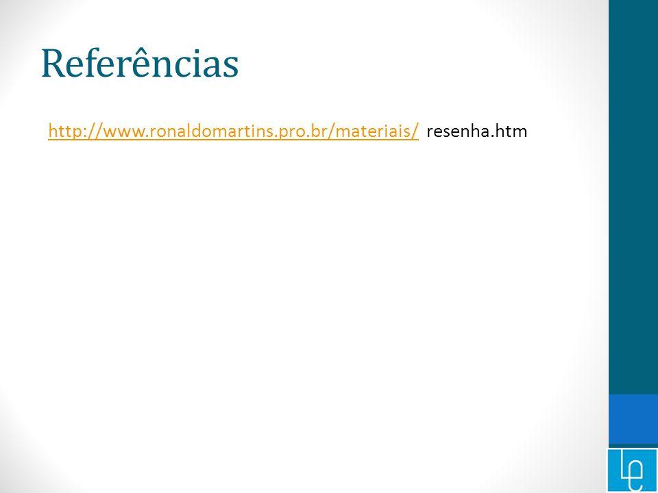 Referências http://www.ronaldomartins.pro.br/materiais/ resenha.htm