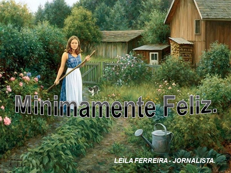 Minimamente Feliz. LEILA FERREIRA - JORNALISTA.