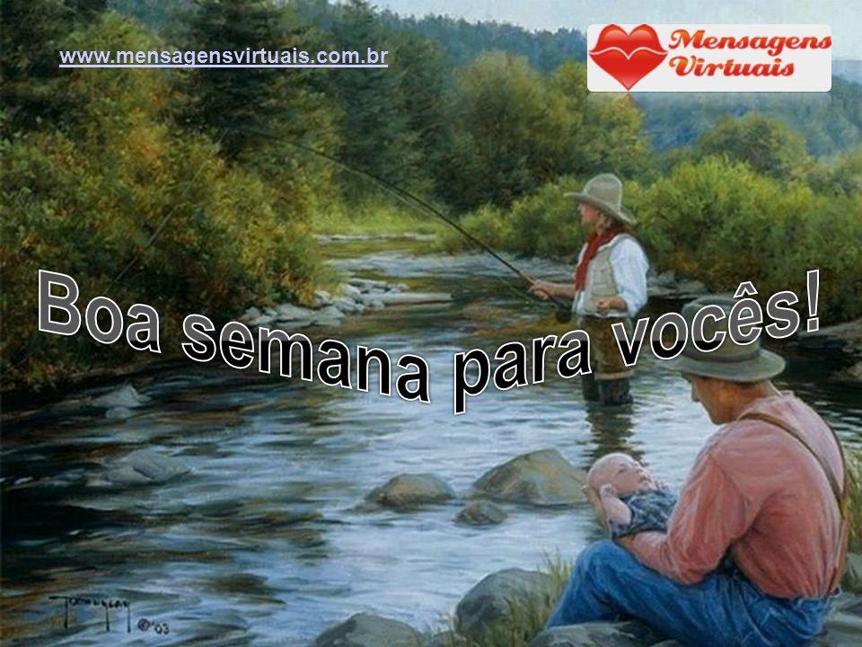 www.mensagensvirtuais.com.br Boa semana para vocês!