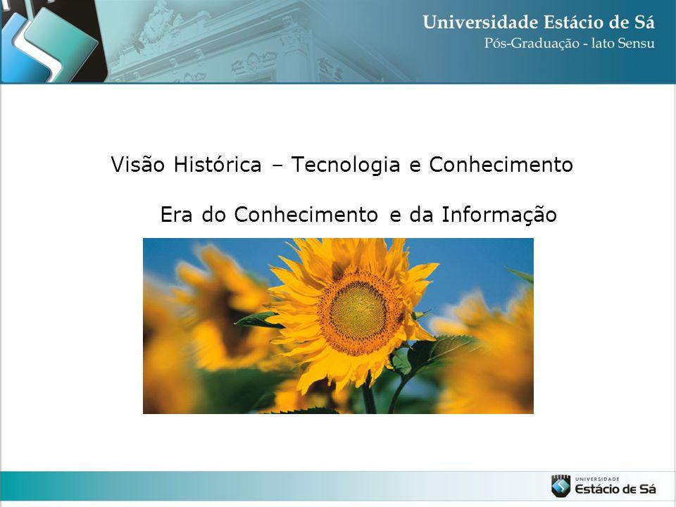 Visão Histórica – Tecnologia e Conhecimento Era do Conhecimento e da Informação