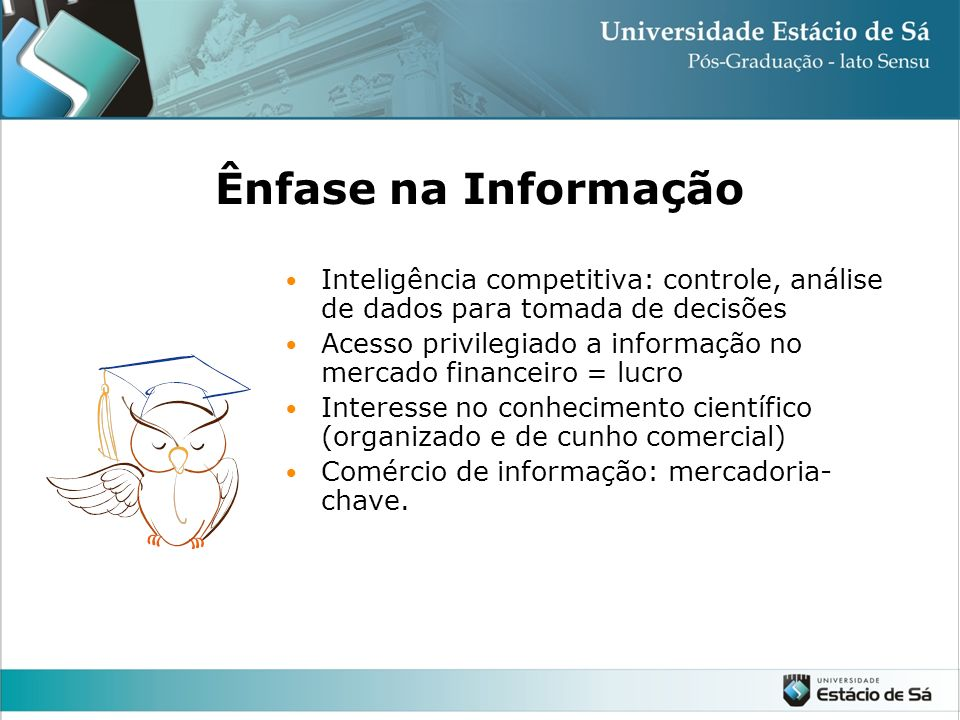 Ênfase na Informação Inteligência competitiva: controle, análise de dados para tomada de decisões.