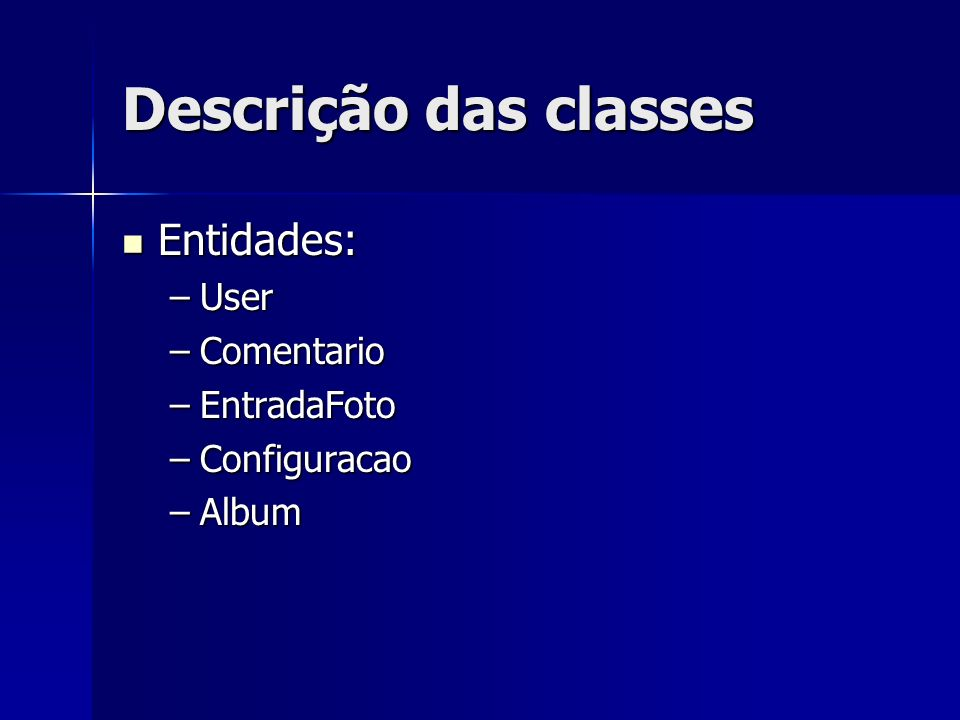 Descrição das classes Entidades: User Comentario EntradaFoto